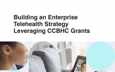Building an Enterprise Telehealth Strategy Leveraging CCBHC Grants